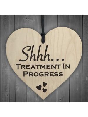 Shhh Treatment In Progress Wooden Hanging Heart Plaque