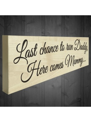 Last Chance To Run Daddy Novelty Wooden Freestanding Plaque