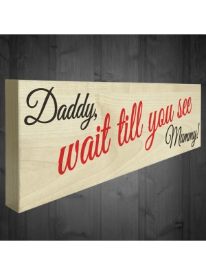 Daddy Wait Till You See Mummy Wooden Freestanding Plaque Sign