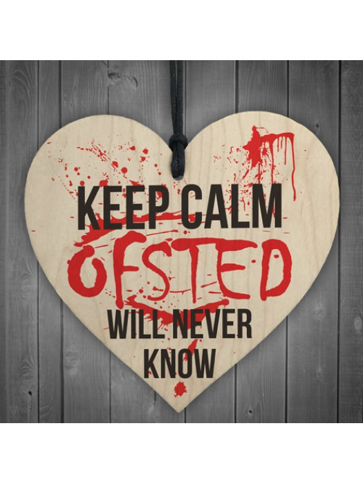 Keep Calm Ofsted Will Never Know Novelty Wooden Heart Plaque