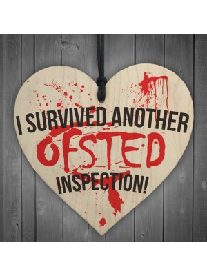I Survived Ofsted Inspection Novelty Wooden Hanging Heart Plaque