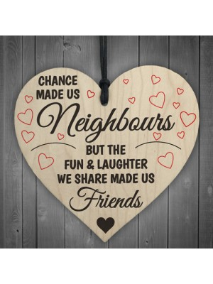Chance Made Us Neighbours Novelty Wooden Hanging Heart Plaque