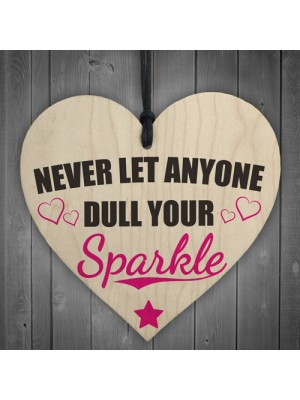 Never Let Anyone Dull Your Sparkle Wooden Hanging Heart