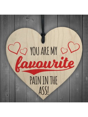 Favourite Pain In The Ass Novelty Wooden Hanging Heart Plaque