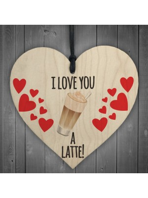 I Love You A Latte Novelty Wooden Hanging Heart Plaque