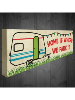 Home Is Where We Park It Freestanding Caravan Gift Plaque