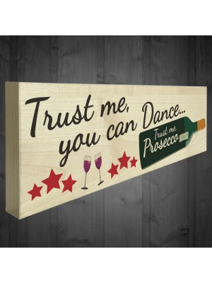 Trust Me You Can Dance Trust Me Prosecco Fresstanding Plaque