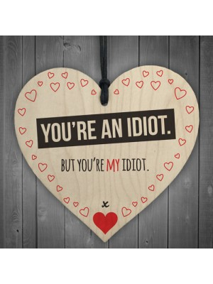 You're My Idiot Novelty Wooden Hanging Heart Plaque