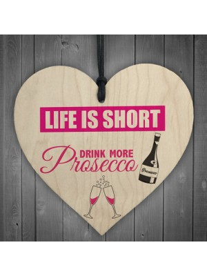 Drink More Prosecco Novelty Wooden Hanging Heart Plaque