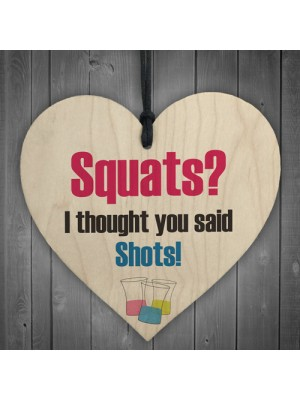 Thought You Said Shots Novelty Wooden Hanging Heart Plaque