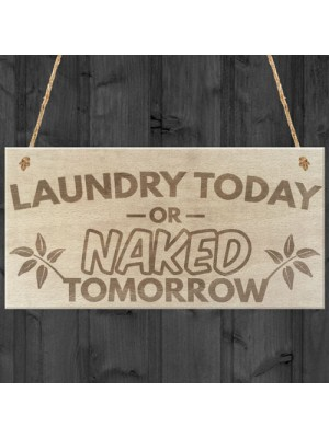 Laundry Today Or Naked Tomorrow Hanging Wooden Plaque