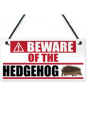 Beware Of The Hedgehog Hanging Plaque