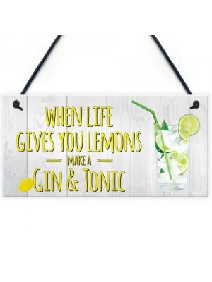 Life Gives You Lemons Make Gin & Tonic Novelty Hanging Plaque