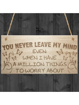 You Never Leave My Mind Hanging Wooden Plaque Sign