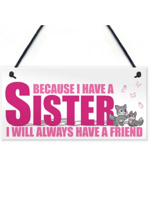 Because I Have A Sister I Will Always Have A Friend Hanging Plaque