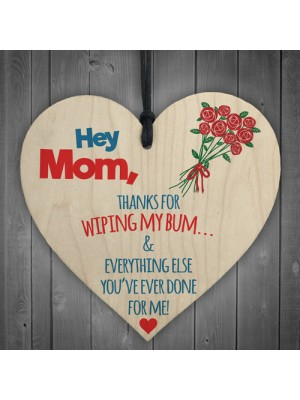 Mum Thanks Wiping My Bum! Hanging Wooden Heart Gift Present Sign