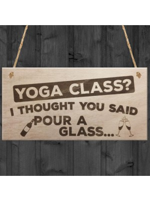 Yoga Class I Thought You Said Pour A Glass Wooden Hanging Plaque