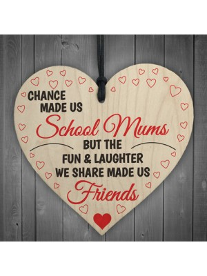 Chance Made Us School Mums Wooden Hanging Heart