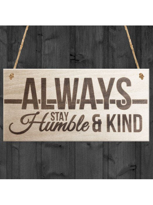 Always Stay Humble And Kind Hanging Wooden Plaque Chic Gift