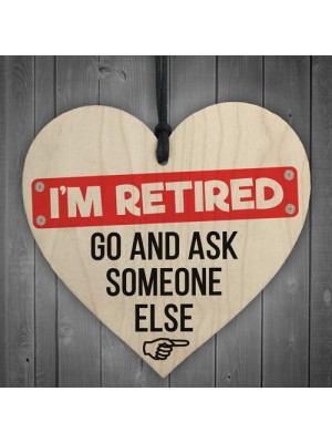 RETIRED Ask Someone Else Retirement Hanging Wood Heart Gift Sign