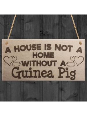House Is Not A Home Without A Guinea Pig Wooden Hanging Plaque