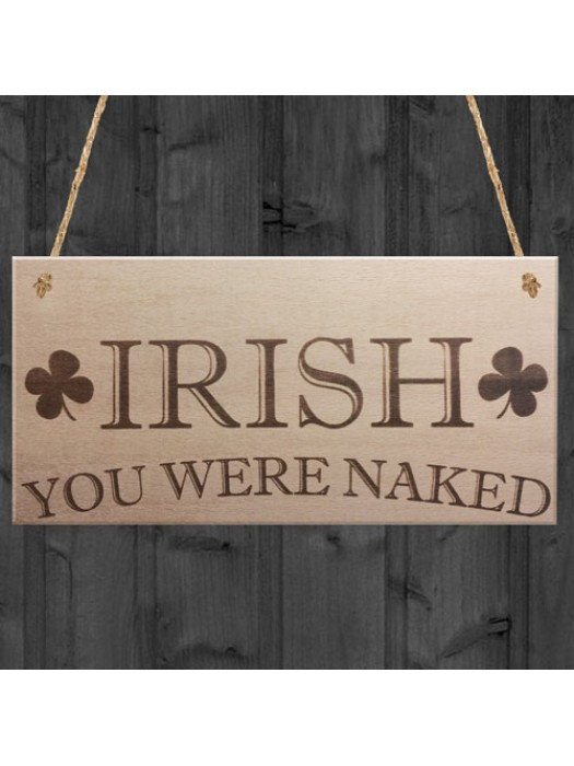 Irish You Were Naked Novelty Wooden Hanging Plaque Sign Gift
