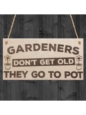 Gardeners Don't Get Old Go To Pot Wooden Hanging Garden Plaque