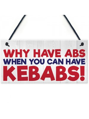 Why Have Abs When You Can Have Kebabs Hanging Plaque Sign Gift