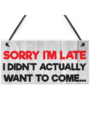 Sorry I'm Late Didn't Want To Come Novelty Hanging Plaque Sign