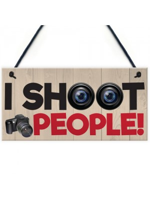 I Shoot People Photography Novelty Sign Hanging Plaque Gift