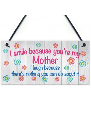 I Smile Because You're My Mum Plaque Sign Mother's Day Gift