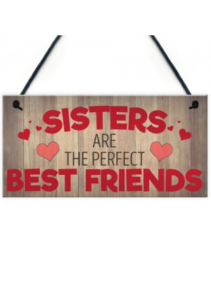 Sisters Are The Perfect Best Friends Hanging Plaque Sign Gift