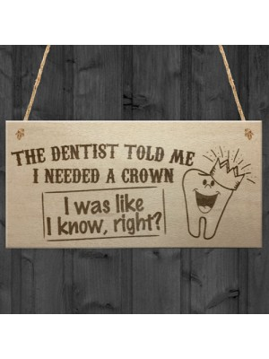 Dentist Said I Need A Crown Novelty Hanging Plaque Sign Gift
