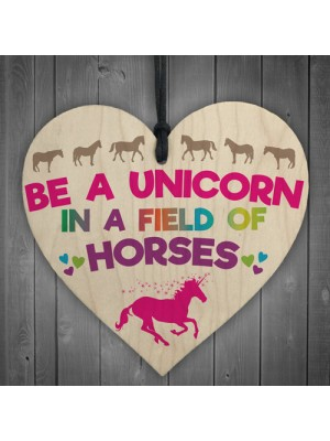 Be A Unicorn In A Field Of Horses Motivational Heart Sign Gift
