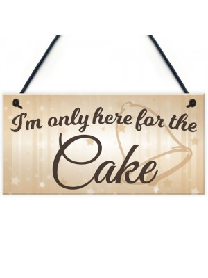Only Here For The Cake Wedding Prop Hanging Plaque Sign Gift