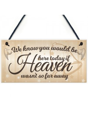Would Be Here If Heaven Wasn't Far Away Wedding Hanging Sign