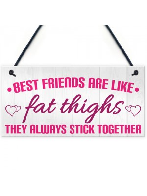 Best Friends Like Fat Thighs Stick Together Hanging Plaque Sign