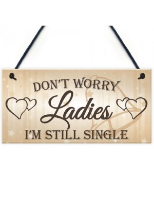 Don't Worry Ladies Still Single Novelty Hanging Wedding Plaque