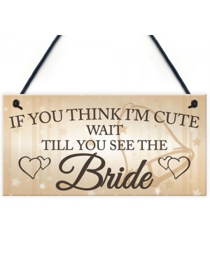 Wait Till You See The Bride Novelty Hanging Wedding Plaque