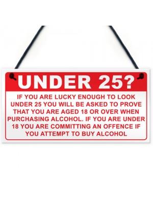 Under 25? Plaque Funny Bar Sign