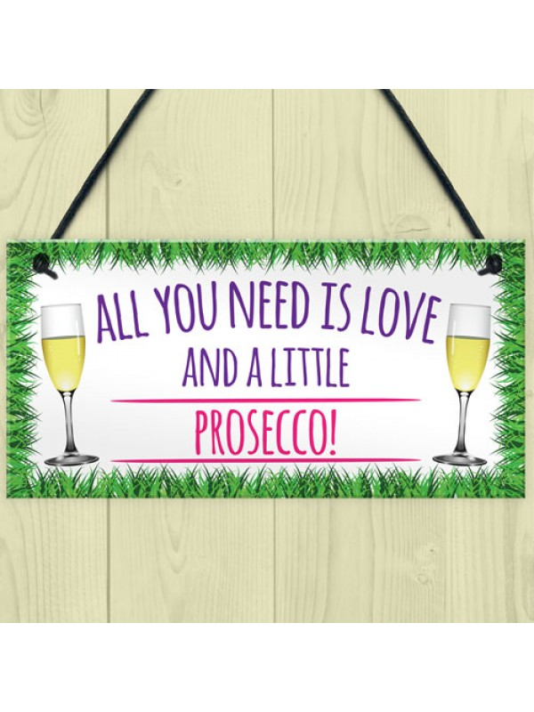 All You Need Is Love And Prosecco Alcohol Hanging Plaque