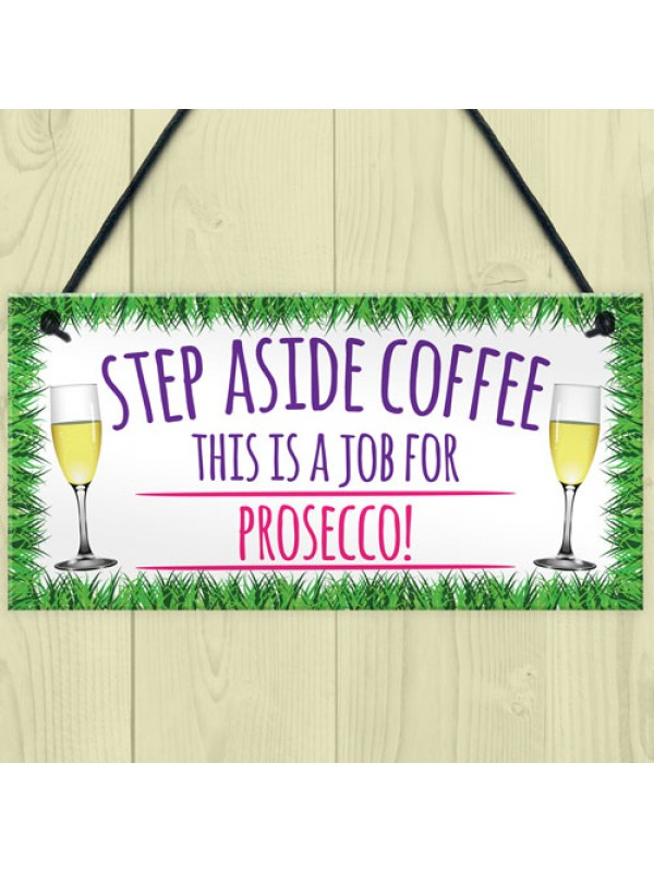 Step Aside Coffee Prosecco Job Alcohol Novelty Hanging Plaque