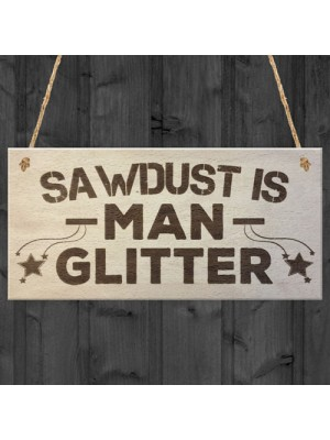 Sawdust Is Man Glitter Man Cave Shed Hanging Wooden Plaque