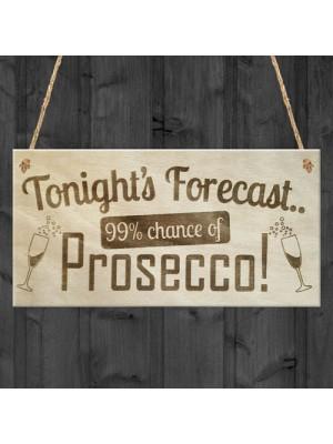 Tonight's Forecast Prosecco! Wine Alcohol Hanging Plaque