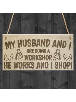 Husband And I Workshop He Works I Shop Novelty Hanging Plaque