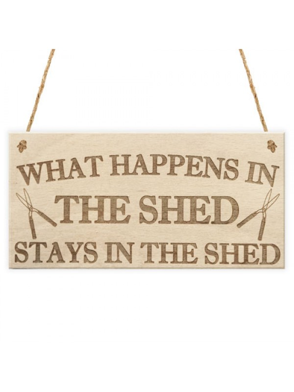 Happens In The Shed Stays In The Shed Garden Hanging Plaque