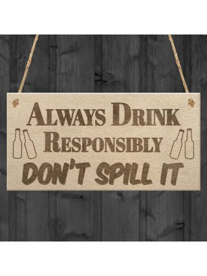Drink Responsibly Don't Spill It Funny Alcohol Hanging Plaque