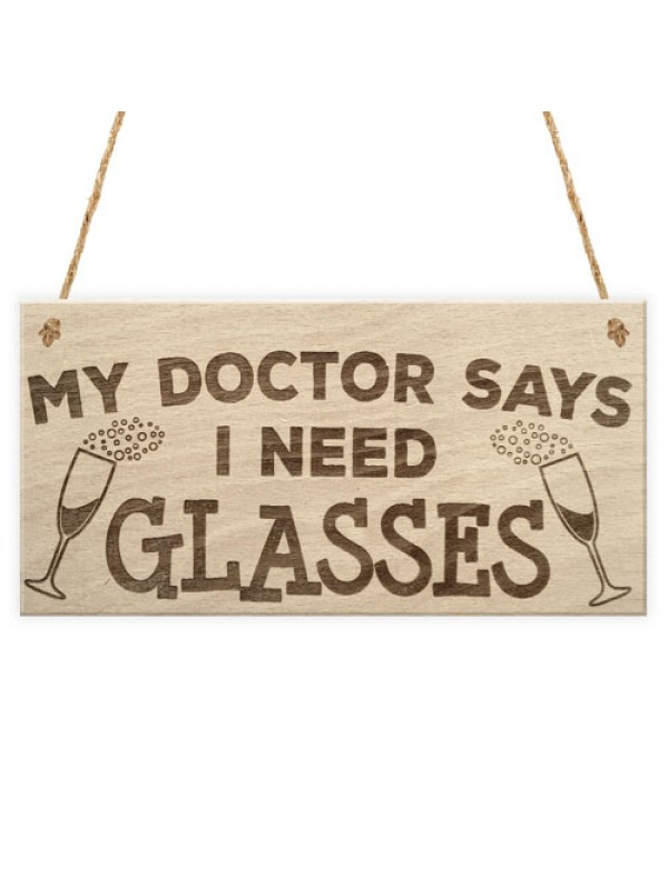 My Doctor Says I Need Glasses Funny Wine Alcohol Hanging Plaque