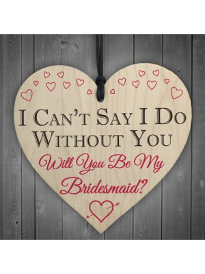 I Can't Say I Do Without You Bridesmaid Invite Hanging Plaque