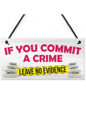 Leave No Evidence Funny Toilet Flush Crime Hanging Plaque